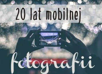 20 lat mobilnej fotografii