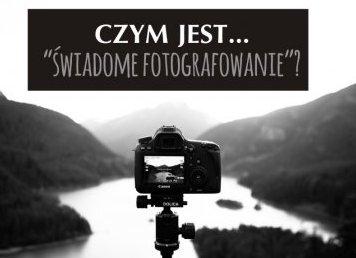 """Czym jest """"świadome fotografowanie""""?"""