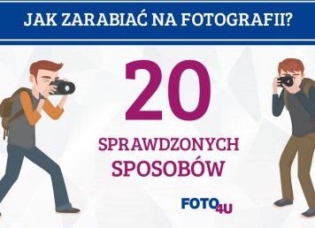 20 sposobów na to, by zarabiać na fotografii
